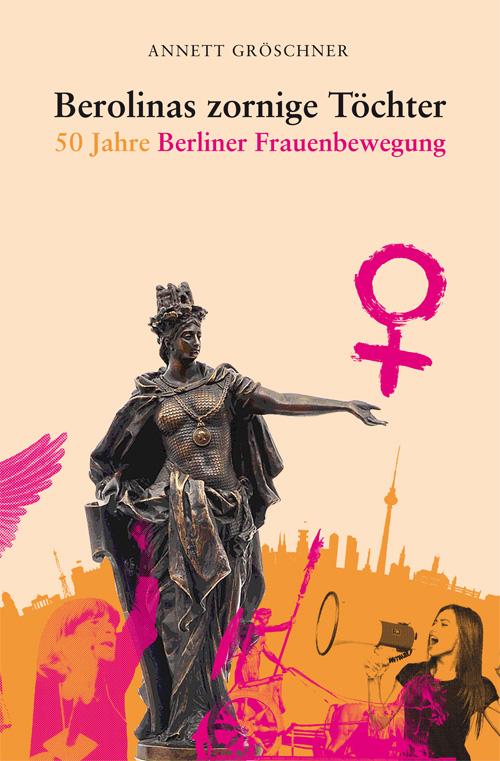 Cover Berlolinas zornige Töchter 50 Jahre Berliner Frauenbewegung