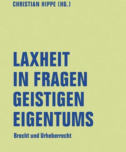Cover Laxheit in Fragen des geistigen Eigentums. Brecht und Urheberrecht