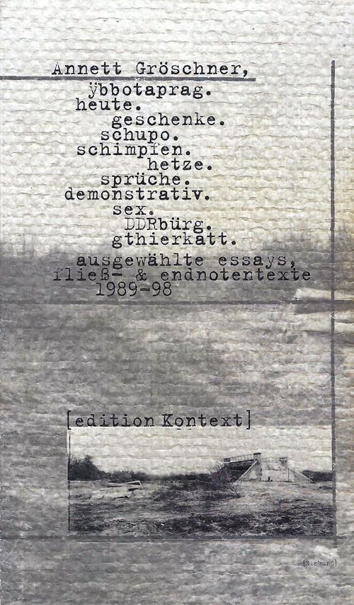 ÿbbotaprag. heute. geschenke. schupo. schimpfen. hetze. sprüche. demonstrativ. sex. DDRbürg. gthierkatt. ausgewählte essays, fließ- & endnotentexte 1989-98