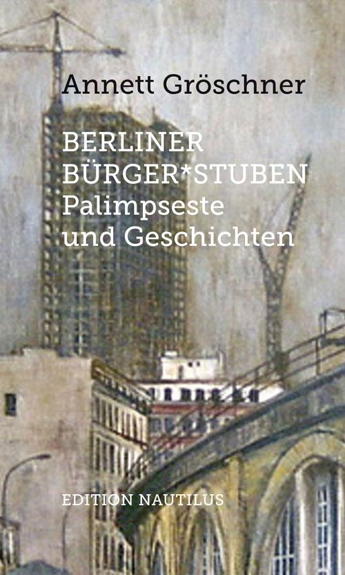 Cover BERLINER BÜRGER*STUBEN Palimpseste und Geschichten