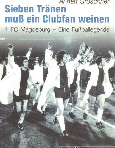 Cover Sieben Tränen muss ein Clubfan weinen. 1.FC Magdeburg - Eine Fußballengende